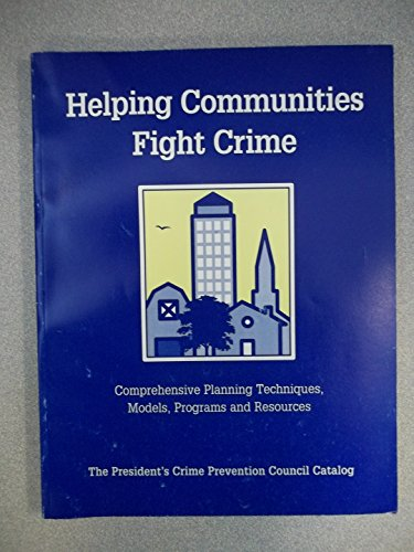9780160492402: Helping Communities Fight Crime: Comprehensive Planning Techniques, Models, Programs and Resources (040-000-00693-1)