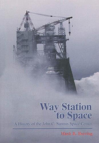 Way Station to Space: A History of the John C. Stennis Space Center: Herring, Mack R.