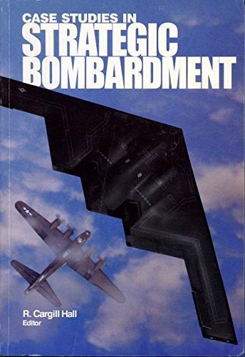Case Studies in Strategic Bombardment: Cargill Hall, R. (ed)