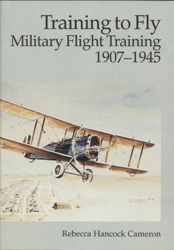 Training to Fly : Military Flight Training, 1907-1945: Cameron, Rebecca Hancock