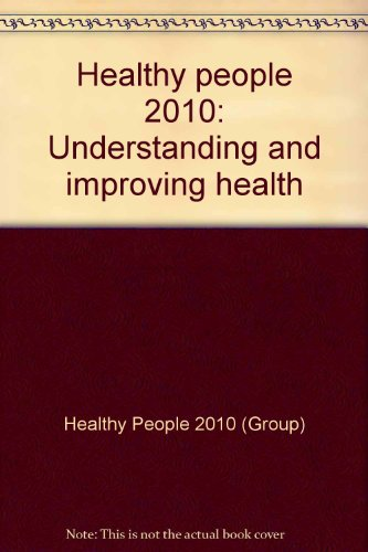 Healthy people 2010: Understanding and improving health: Healthy People 2010 (Group)