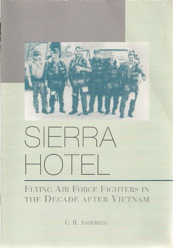9780160507533: Sierra Hotel : flying Air Force fighters in the decade after Vietnam (SuDoc D 301.82/7:F 46)
