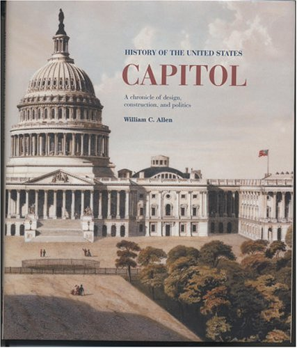 9780160508301: History Of The United States Capitol: A Chronicle Of Design, Construction, And Politics (Senate Document 106-29)