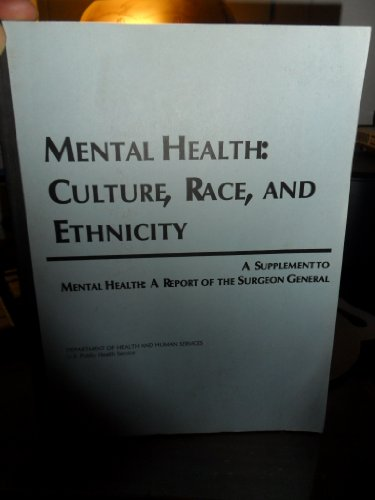 9780160508929: Mental Health: Culture, Race, and Ethnicity (A SUPPLEMENT TO MENTAL HEALTH: A REPORT OF THE SURGEON GENERAL, 2001)