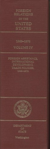 9780160511967: Foreign Relations of the United States, 1969-1976, Volume IV: Foreign Assistance, International Development, Trade Policies, 1969-1972