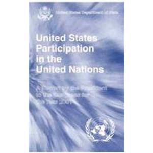 9780160513275: United States Participation in the United Nations: Report by the President to the Congress for the Year 2001
