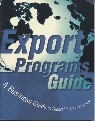 Export Programs Guide : A Business Guide to Federal Export Assistance, 2003-2004 Edition