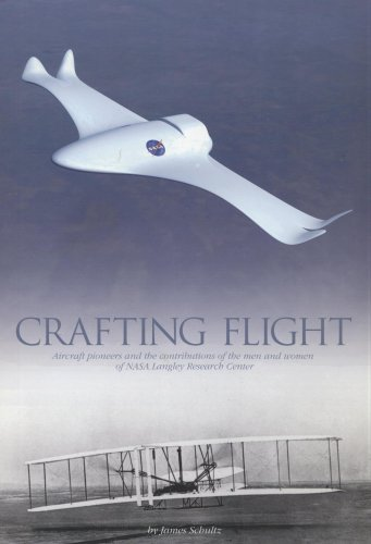 9780160514104: Crafting Flight: Aircraft Pioneers and the Contributions of the Men and Women of NASA Langley Research Center