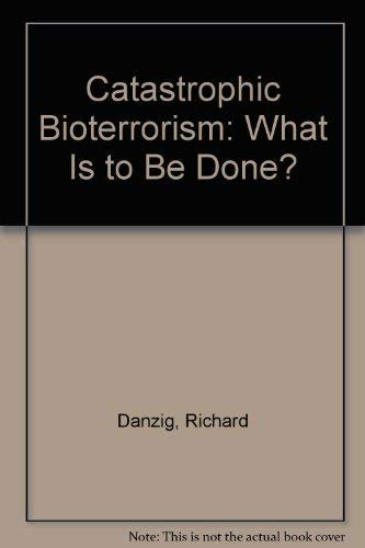 9780160514685: Catastrophic Bioterrorism: What Is to Be Done?