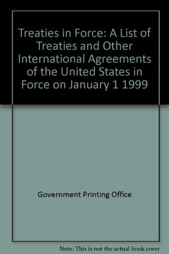9780160590191: Treaties in Force: A List of Treaties and Other International Agreements of the United States in Force on January 1 1999