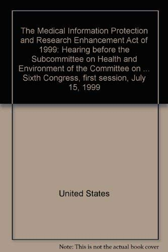 The Medical Information Protection and Research Enhancement Act of 1999. Hearing, July 15, 1999: ...