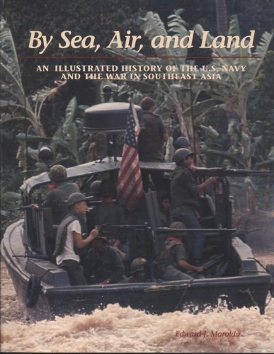 By Sea, Air & Land : Illustrated History of the United States Navy & the War in Southeast ...