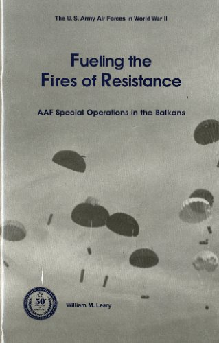9780160613647: Fueling the Fires of Resistance: Army Air Forces Special Operations in the Balkans During World War II (U.S. Army Air Forces in World War II)