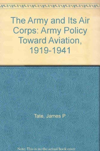 9780160613791: The Army and Its Air Corps: Army Policy Toward Aviation, 1919-1941