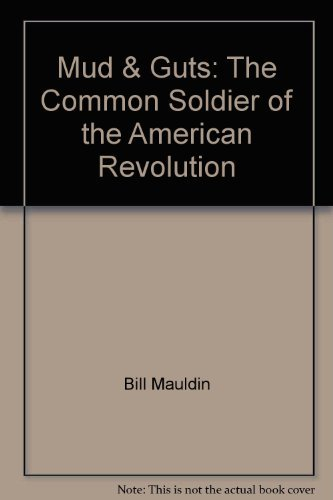 Mud & Guts: A Look at the Common Soldier of the American Revolution: Mauldin, Bill