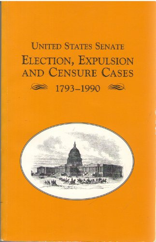 9780160632648: United States Senate Election, Expulsion, and Censure Cases, 1793-1990