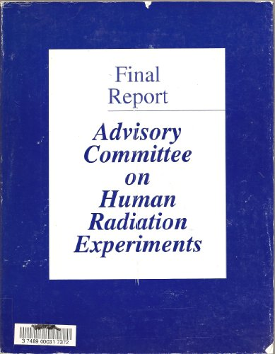 9780160634161: Advisory Committee on Human Radiation Experiments: Final Report