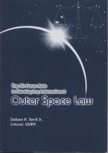 The Air Force Role in Developing International Outer Space Law -- SIGNED!