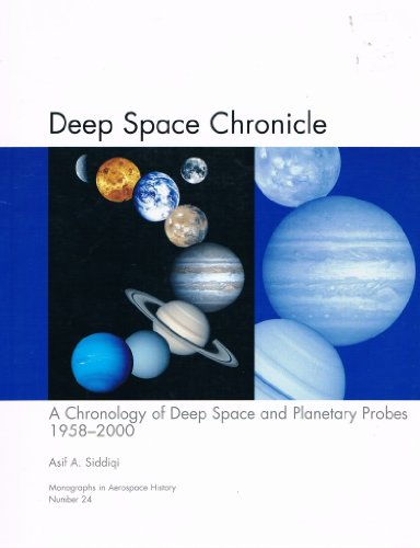 9780160674051: Deep Space Chronicle: A Chronology of Deep Space and Planetary Probes, 1958-2000 (Monographs in Aerospace History)