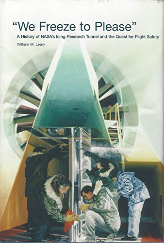 We Freeze to Please: A History of NASA's Icing Research Tunnel and the Quest for Flight Safety...