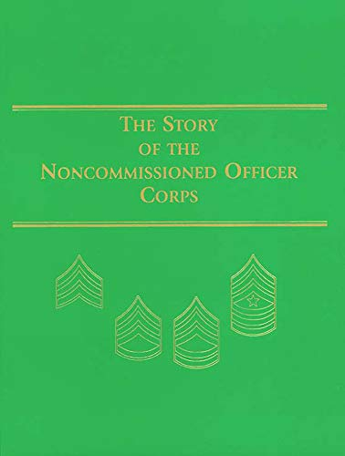 9780160678691: The Story of the Noncommissioned Officer Corps (Paperbound): The Backbone of the Army (Center of Military History Publication)
