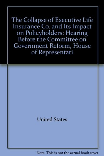 9780160695919: The Collapse of Executive Life Insurance Co. and Its Impact on Policyholders: Hearing Before the Committee on Government Reform, House of Representati