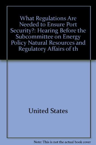 What Regulations Are Needed to Ensure Port Security? Hearing, April 24, 2003: U.S. House of ...