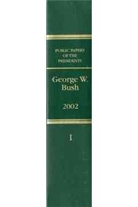 9780160723193: Public Papers of the Presidents of the United States George W. Bush 2002 Book I: January 1 to June 30, 2002