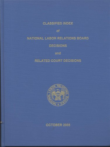 Classified Index of National Labor Relations Board Decisions and Related Court Decisions: Volumes...