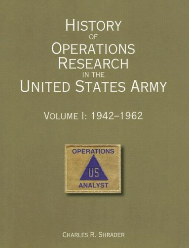 History of Operations Research in the United States Army, V. 1, 1942-1962: Charles R. Shrader
