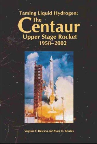 9780160730856: Taming Liquid Hydrogen: The Centaur Upper Stage Rocket 1958-2002 (NASA History)