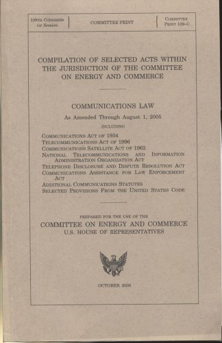 9780160740084: Compilation of Selected Acts Within the Jurisdiction of the Committee on Energy and Commerce: Communications Law, as Amended Through August 1, 2005