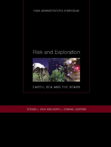 Risk and Exploration, Earth, Sea, and the Stars: NASA Administrator's Symposium, September 26-...