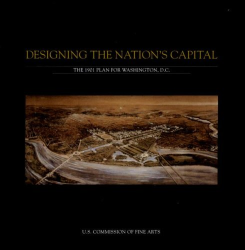 9780160752230: Designing the Nation's Capital: The 1901 Plan for Washington D.C.