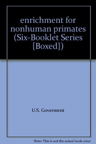 9780160759260: enrichment for nonhuman primates (Six-Booklet Series {Boxed})