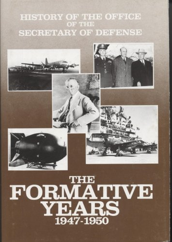 History of the Office of the Secretary of Defense, Vol. 1: The Formative Years, 1947-1950: Rearden,...