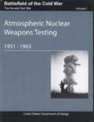 9780160770951: Battlefield of the Cold War, Volume 1, The Nevada Test Site, Atmospheric Nuclear Weapons Testing, 1951-1963