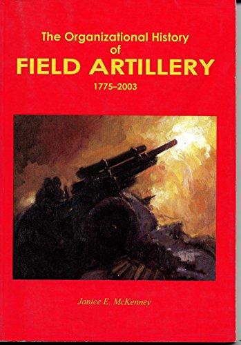 Organizational History of Field Artillery, 1775-2003 (Paperbound): McKenney, Janice E.