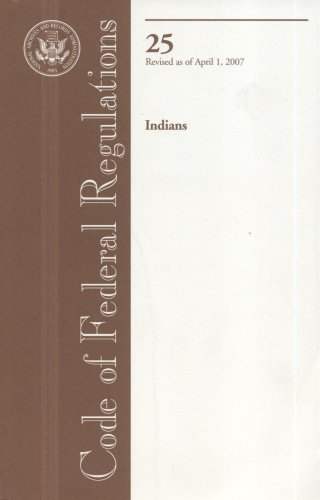 Code of Federal Regulations, Title 25, Indians, Revised as of April 1, 2007