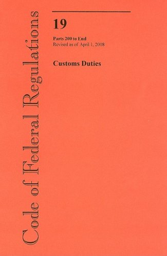 9780160805608: Code of Federal Regulations, Title 19, Customs Duties, Pt. 200-End, Revised as of April 1, 2008