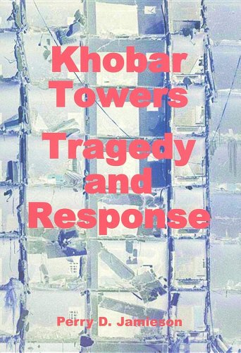 Khobar Towers: Tragedy and Response: Perry D. Jamieson