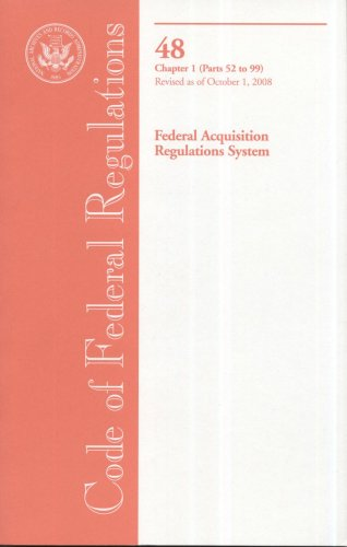 9780160816499: Code of Federal Regulations, Title 48, Federal Acquisition Regulations System, Chapter 1 (Pt. 52-99), Revised as of October 1, 2008