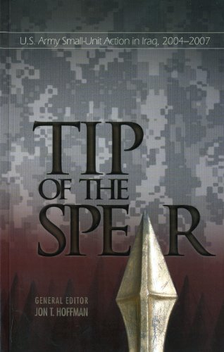 9780160817366: The Tip of The Spear: U.S. Army Small Unit Action in Iraq, 2004-2007 (Global War on Terrorism)