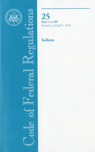 Code of Federal Regulations, Title 25, Indians, Pt. 1-299, Revised as of April 1, 2010: Office of ...