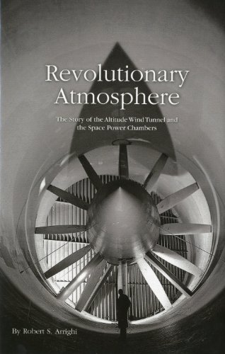 Revolutionary Atmosphere: The Story of the Altitude Wind Tunnel and the Space Power Chambers, SP-...
