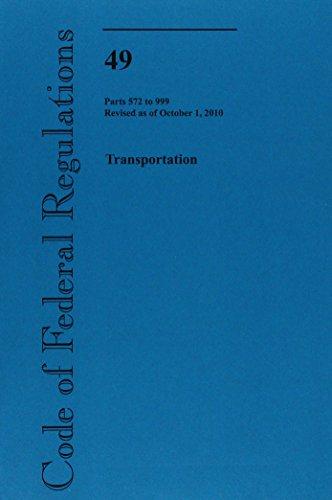 9780160865053: Code of Federal Regulations, Title 49, Transportation, Pt. 572-999, Revised as of October 1, 2010