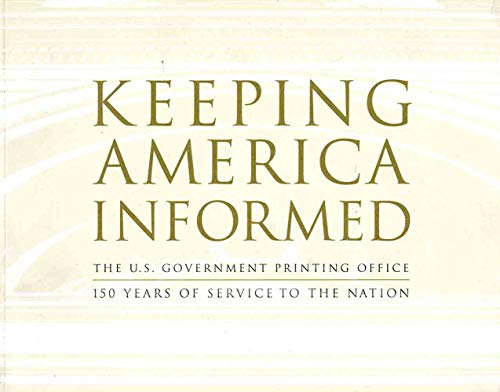9780160887048: Keeping America Informed: The United States Government Printing Office 150 Years of Service to the Nation