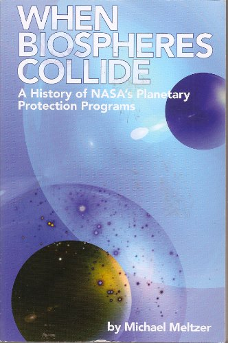 9780160888045: When Biospheres Collide: A History of NASA's Planetary Protection Programs