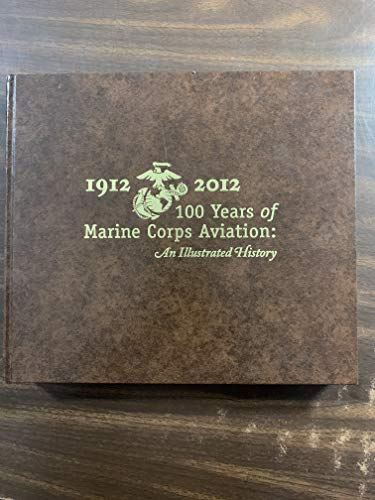 9780160893438: 1912-2012, 100 Years of Marine Corps Aviation: An Illustrated History: 100 Years of Marine Corps Aviation; An Illustrated History