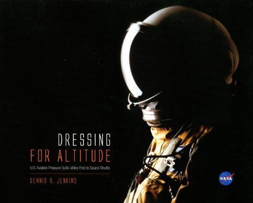 9780160901102: Dressing for Altitude: U.S. Aviation Pressure Suits, Wiley Post to Space Shuttle: U.S. Aviation Pressure Suits, Wiley Post to Space Shuttle
